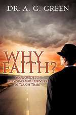Why Faith? Your Guide to Surviving and Thriving in Tough Times