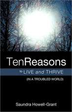 Ten Reasons to Live and Thrive (in a Troubled World)