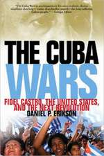 The Cuba Wars:  Fidel Castro, the United States, and the Next Revolution
