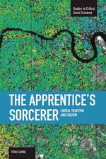 Apprentice's Sorcerer, The: Liberal Tradition And Fascism: Studies in Critical Social Sciences, Volume 18