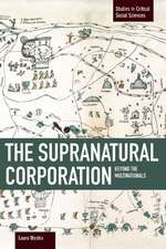 Supranational Corporation, The: Beyond The Multinationals: Studies in Critical Social Sciences, Volume 53