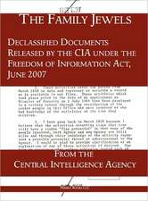 The Family Jewels:  Declassified Documents Released by the CIA Under the Freedom of Information ACT, June 2007