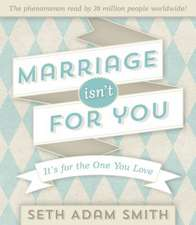 Marriage Isn't for You:  It's for the One You Love