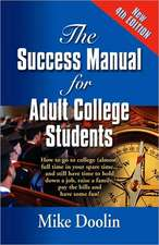 The Success Manual for Adult College Students:  How to Go to College (Almost) Full Time in Your Spare Time....and Still Have Time to Hold Down a Job, R