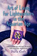 Art of Living for Lightworkers in the Aquarian Age