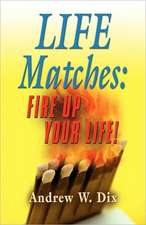 Life Matches: Fire Up Your Life!