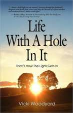 Life with a Hole in It:  That's How the Light Gets in - The Wisdom of an Awakened Heart