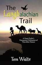 The Laughalachian Trail:  A Green Zealot's Uncensored Celebration of Thru-Hiker Humor