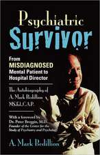 Psychiatric Survivor:  From Misdiagnosed Mental Patient to Hospital Director - The Autobiography of A. Mark Bedillion Ms. Ed., C.A.P.