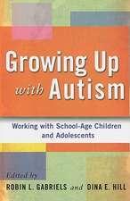 Growing Up with Autism:  Working with School-Age Children and Adolescents