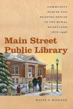 Main Street Public Library: Community Places and Reading Spaces in the Rural Heartland, 1876-956