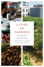 Cities of Farmers: Urban Agricultural Practices and Processes