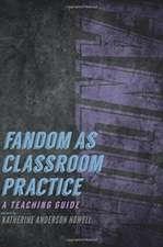 Fandom as Classroom Practice: A Teaching Guide