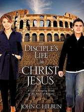 The Disciple's Life in Christ Jesus