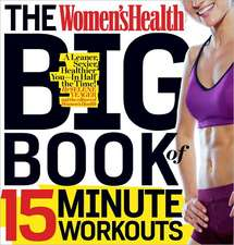 The Women's Health Big Book of 15-Minute Workouts:  A Leaner, Stronger Body--In 15 Minutes a Day!