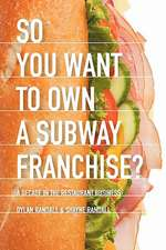 So You Want to Own a Subway Franchise? a Decade in the Restaurant Business