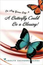 On Any Given Day...a Butterfly Could Be a Blessing!