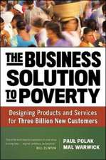 The Business Solution to Poverty; Designing Products and Services for Three Billion New Customers: Designing Products and Services for Three Billion New Customers