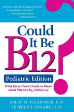 Could It Be B12? -- Pediatric Edition: What Every Parent Needs to Know About Vitamin B12 Deficiency