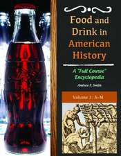 """Food and Drink in American History Three Volume Set:  A """"Full Course"""" Encyclopedia"""