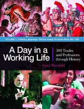 A Day in a Working Life [3 Volumes]:  300 Trades and Professions Through History