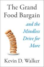 The Grand Food Bargain: and the Mindless Drive for More