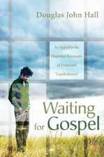 Waiting for Gospel:  An Appeal to the Dispirited Remnants of Protestant Establishment
