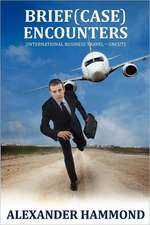 Brief (Case) Encounters (International Business Travel - Uncut)