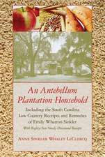 Antebellum Plantation Household:  Including the South Carolina Low Country Receipts and Remedies of Emily Wharton Sinkler with Eighty-Two Newly Discove
