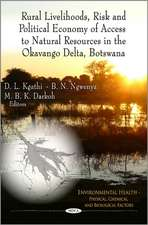 Rural Livelihoods, Risk & Political Economy of Access to Natural Resources in the Okavango Delta, Botswana