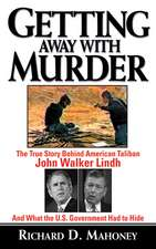 Getting Away With Murder: The True Story Behind American Taliban John Walker Lindh and What the U.S. Government Had to Hide