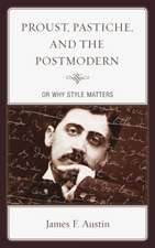 Proust, Pastiche, and the Postmodern or Why Style Matters