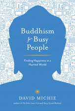 Buddhism for Busy People:  Finding Happiness in an Uncertain World