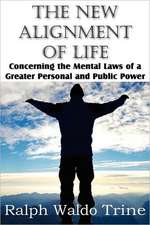The New Alignment of Life, Concerning the Mental Laws of a Greater Personal and Public Power