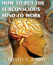 How to Put the Subconscious Mind to Work