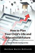 How to Plan Your Child's Life and Educational Future