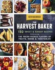 The Harvest Baker: 150 Sweet & Savory Recipes Celebrating the Fresh Flavors of Fruits, Herbs & Vegetables