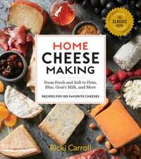 Home Cheese Making, 4th Edition: From Fresh and Soft to Firm, Blue, and Goat's Milk Cheeses; 100 Specialty Recipes