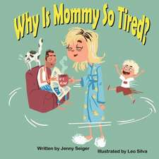 Why Is Mommy So Tired?