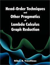 Head-Order Techniques and Other Pragmatics of Lambda Calculus Graph Reduction