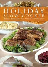 Holiday Slow Cooker:  Delicious Recipes for a Year of Hassle-Free Celebrations