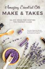 Amazing Essential Oils Make and Takes