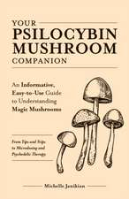 Your Psilocybin Mushroom Companion: An Informative, Easy-To-Use Guide to Understanding Magic Mushrooms--From Tips and Trips to Microdosing and Psyched