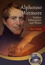 Alphonso Wetmore: Soldier, Adventurer & Writer