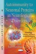 Autoimmunity to Neuronal Proteins in Neurological Disorders