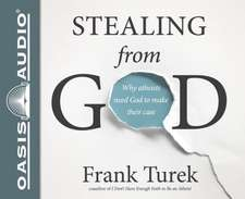 Stealing from God Why Atheists Need God to Make Their Case