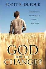 God, How Do I Change?