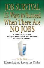 Job Survival:  12 Ways to Succeed When There Are No Jobs
