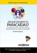 ¿De qué color es tu paracaídas? (Un manual práctico para personas que buscan empleo o un cambio de profesión) Edición del 40 aniversario)
