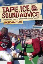 Tape, I-C-E, & Sound Advice:  Life Lessons from a Hall of Fame Athletic Trainer